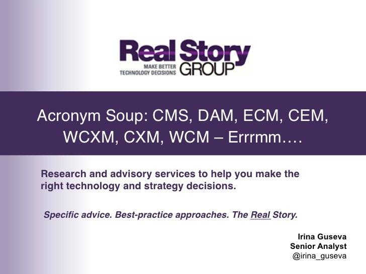 Acronym Soup: CMS, DAM, ECM, CEM,   WCXM, CXM, WCM – Errrmm….!Research and advisory services to help you make theright tec...