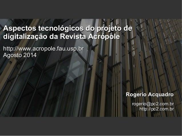 Rogerio AcquadroRogerio Acquadro rogerio@pc2.com.brrogerio@pc2.com.br http://pc2.com.brhttp://pc2.com.br Aspectos tecnológ...