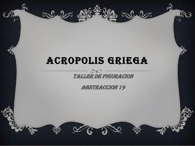 ACROPOLIS GRIEGA TALLER DE FIGURACION ABSTRACCION 19