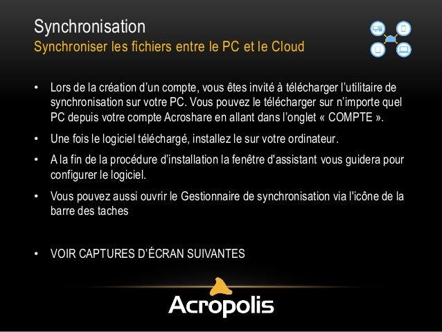 Synchronisation Synchroniser les fichiers entre le PC et le Cloud • Lors de la création d'un compte, vous êtes invité à té...