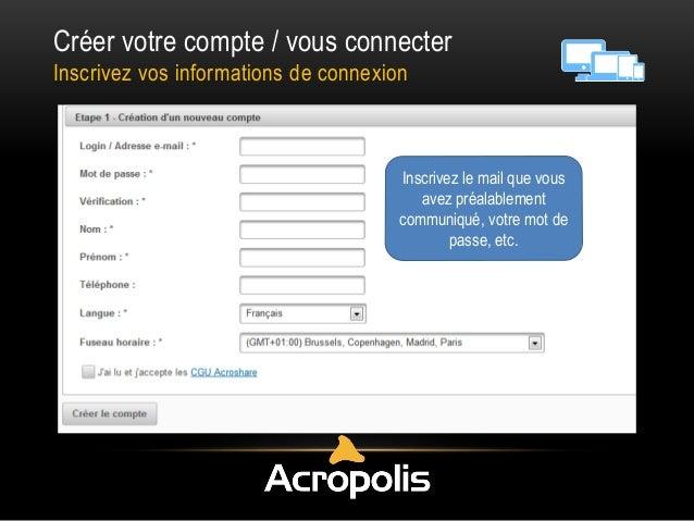 Créer votre compte / vous connecter Inscrivez vos informations de connexion Inscrivez le mail que vous avez préalablement ...