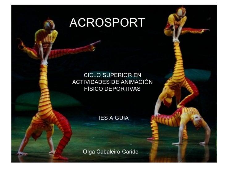 ACROSPORT CICLO SUPERIOR EN ACTIVIDADES DE ANIMACIÓN FÍSICO DEPORTIVAS IES A GUIA  Olga Cabaleiro Caride