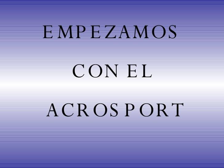 EMPEZAMOS  CON EL  ACROSPORT