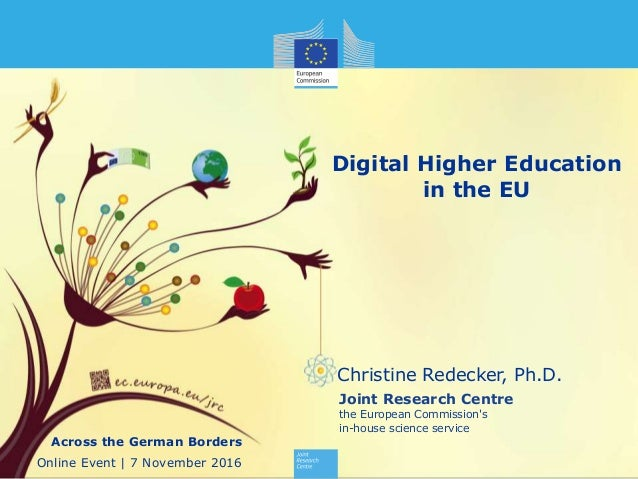 1 Joint Research Centre the European Commission's in-house science service Digital Higher Education in the EU Christine Re...