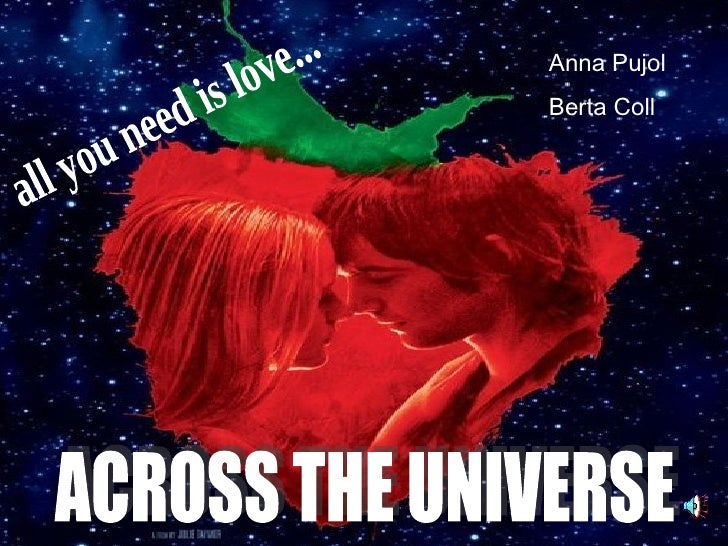 ACROSS THE UNIVERSE all you need is love... Anna Pujol Berta Coll