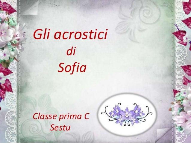 Gli acrostici di Sofia Classe prima C Sestu