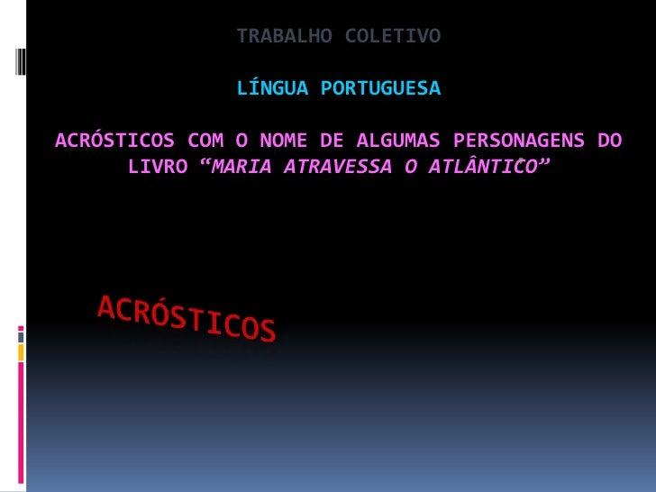"""TRABALHO COLETIVO               LÍNGUA PORTUGUESAACRÓSTICOS COM O NOME DE ALGUMAS PERSONAGENS DO      LIVRO """"MARIA ATRAVES..."""