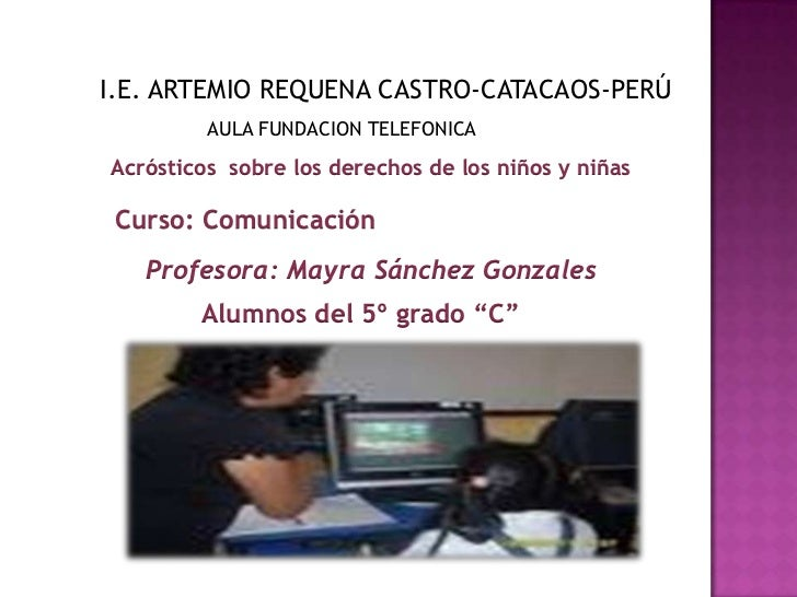 I.E. ARTEMIO REQUENA CASTRO-CATACAOS-PERÚ         AULA FUNDACION TELEFONICAAcrósticos sobre los derechos de los niños y ni...