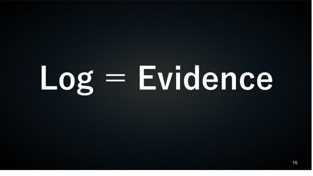 15 Log = Evidence