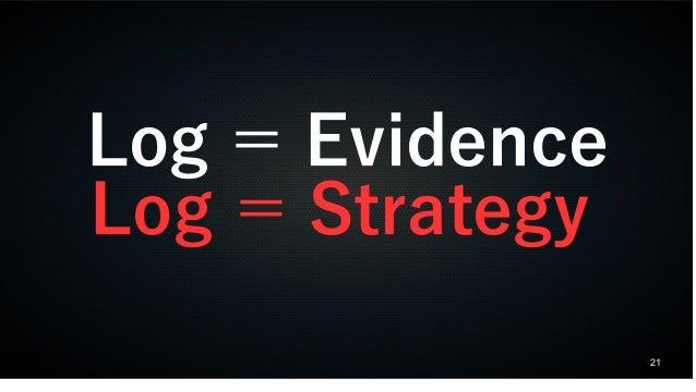21 Log = Evidence Log = Strategy