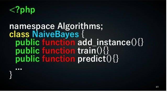 41 <?php namespace Algorithms; class NaiveBayes { public function add_instance(){} public function train(){} public functi...