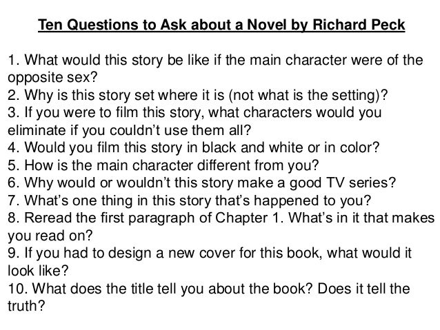 Ten Questions to Ask about a Novel by Richard Peck 1. What would this story be like if the main character were of the oppo...