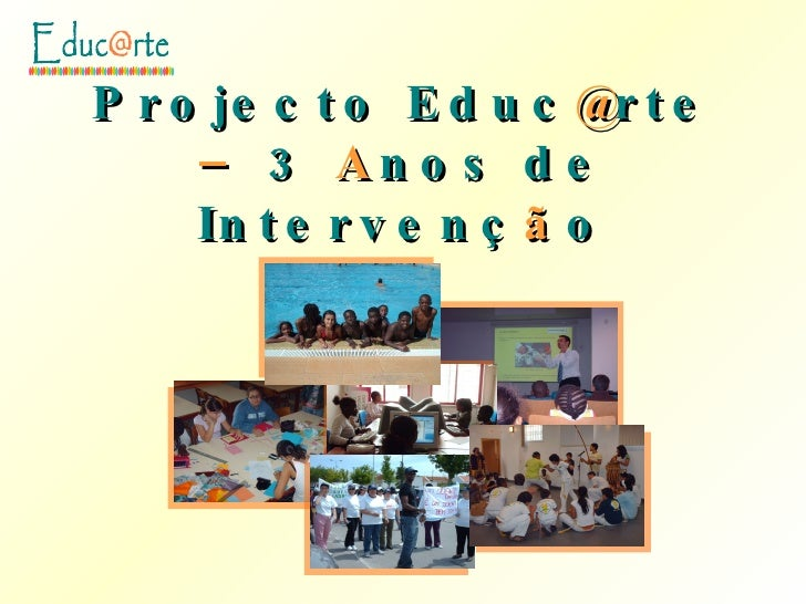 Projecto Educ @ rte  –  3  A nos de Intervenç ã o