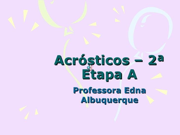 Acrósticos – 2ª Etapa A Professora Edna Albuquerque