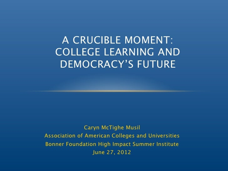 A CRUCIBLE MOMENT:   COLLEGE LEARNING AND    DEMOCRACY'S FUTURE              Caryn McTighe MusilAssociation of American Co...