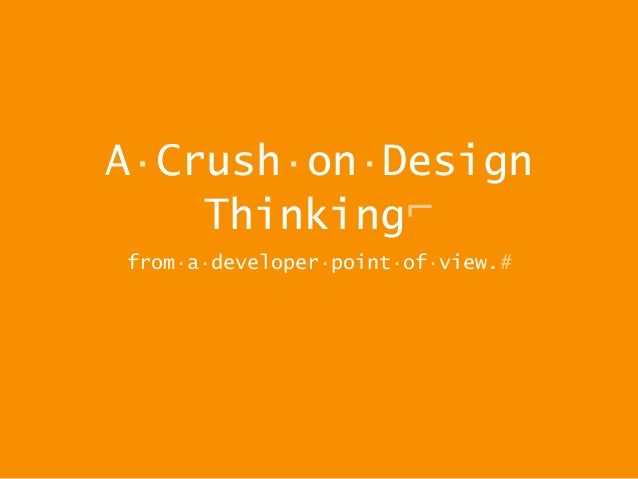 A·Crush·on·Design Thinking⌐ from·a·developer·point·of·view.#