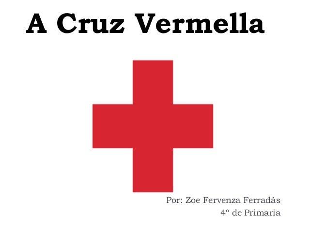 A Cruz Vermella Por: Zoe Fervenza Ferradás 4º de Primaria