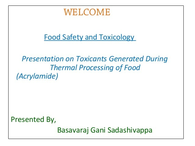WELCOME Food Safety and Toxicology Presentation on Toxicants Generated During Thermal Processing of Food (Acrylamide)  Pre...