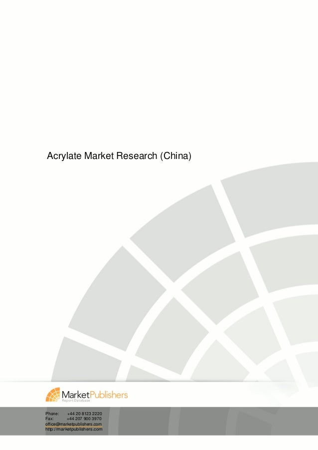 Acrylate Market Research (China)Phone:     +44 20 8123 2220Fax:       +44 207 900 3970office@marketpublishers.comhttp://ma...