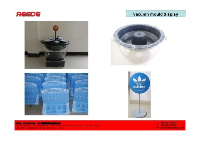 vacumn mould display REEDE INTERNATIONAL LTD(瑞德隆贸易有限公司) F/4, Rihua Plaza, No.8 Xinfeng 2nd Rd.,Torch Hi-Tech Industrial Zo...