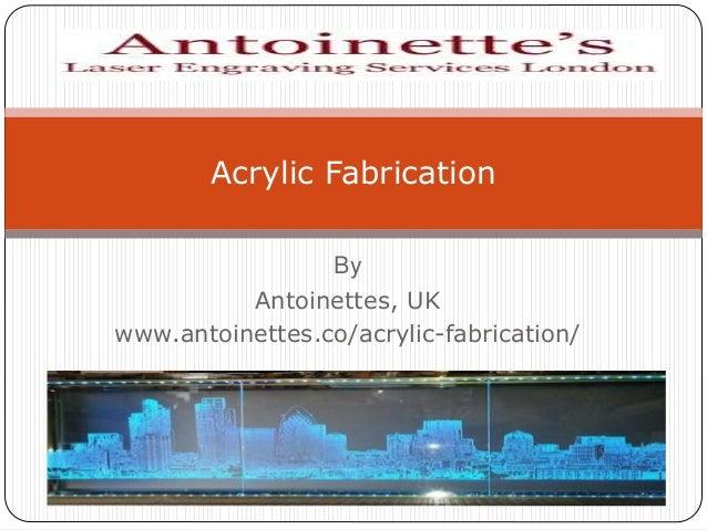 By Antoinettes, UK www.antoinettes.co/acrylic-fabrication/ Acrylic Fabrication