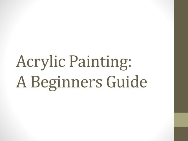 Acrylic Painting: A Beginners Guide