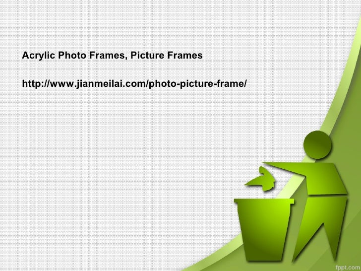 Acrylic Photo Frames, Picture Frameshttp://www.jianmeilai.com/photo-picture-frame/