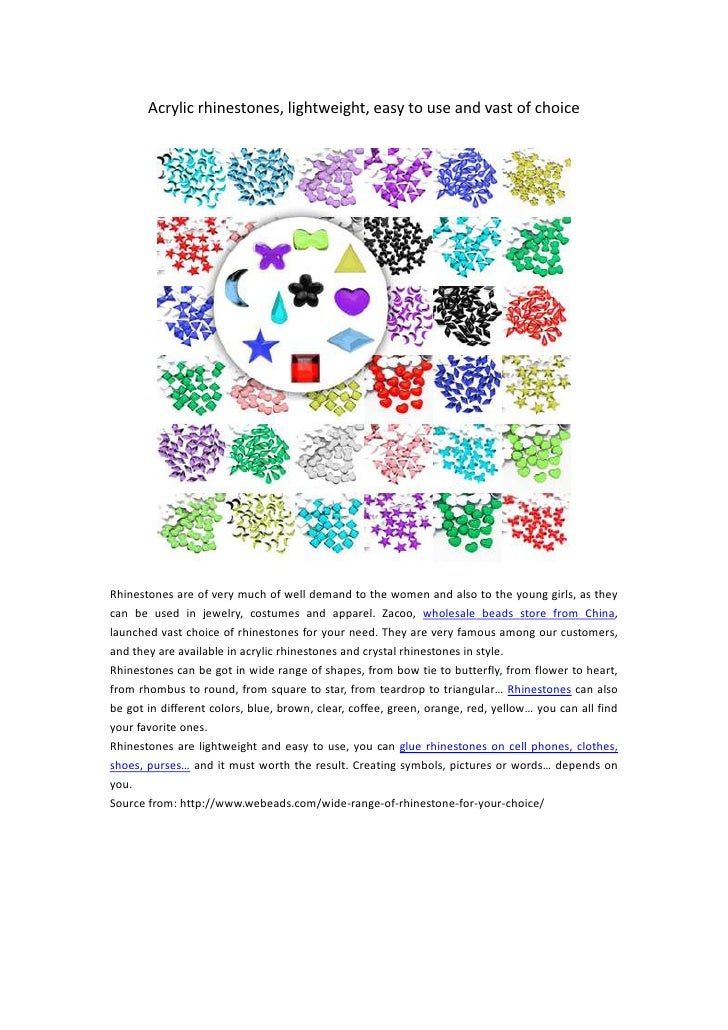 Acrylic rhinestones, lightweight, easy to use and vast of choiceRhinestones are of very much of well demand to the women a...