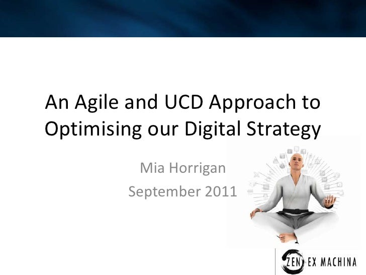 An Agile and UCD Approach to Optimising our Digital Strategy<br />Mia Horrigan<br />September 2011<br />