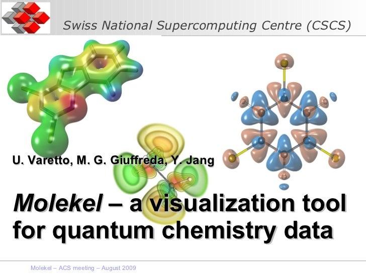 Molekel  – a visualization tool for quantum chemistry data U. Varetto, M. G. Giuffreda, Y. Jang Molekel – ACS meeting – Au...