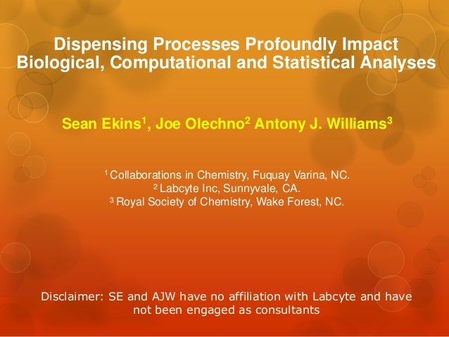Dispensing Processes Profoundly ImpactBiological, Computational and Statistical Analyses     Sean Ekins1, Joe Olechno2 Ant...