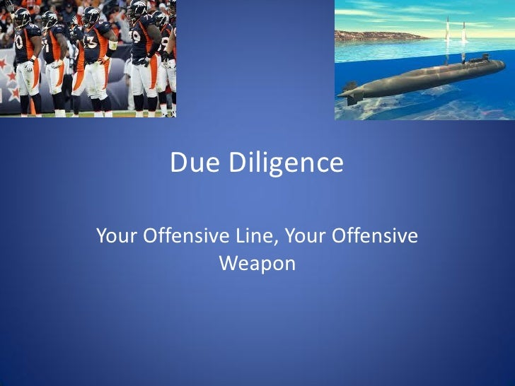 Due DiligenceYour Offensive Line, Your Offensive             Weapon