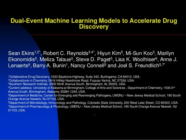 Dual-Event Machine Learning Models to Accelerate Drug                      DiscoverySean Ekins1,2*, Robert C. Reynolds3,4*...