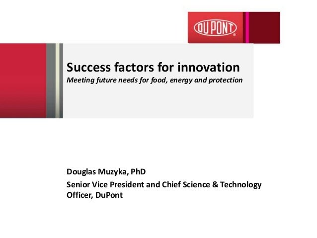 Success factors for innovationMeeting future needs for food, energy and protectionDouglas Muzyka, PhDSenior Vice President...