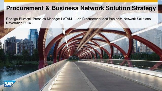 #SAPLoB  Rodrigo Buzzatti, Presales Manager LATAM – Lob Procurement and Business Network Solutions November, 2014  Procure...