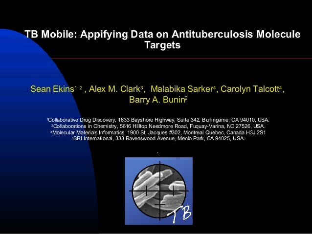 TB Mobile: Appifying Data on Antituberculosis Molecule                       Targets Sean Ekins1, 2 , Alex M. Clark3, Mala...