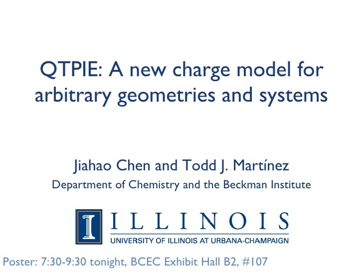 QTPIE: A new charge model for arbitrary geometries and systems Jiahao Chen and Todd J. Martínez Department of Chemistry an...