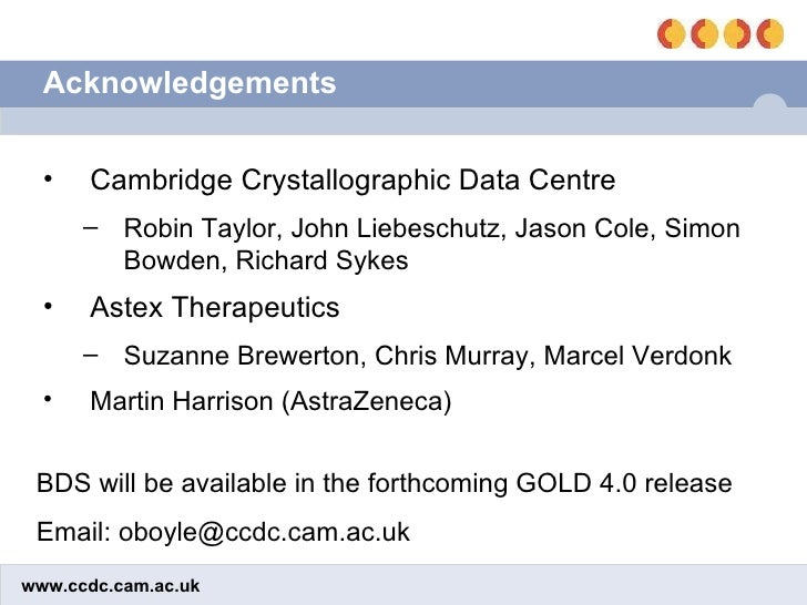 Acknowledgements <ul><li>Cambridge Crystallographic Data Centre </li></ul><ul><ul><li>Robin Taylor, John Liebeschutz, Jaso...
