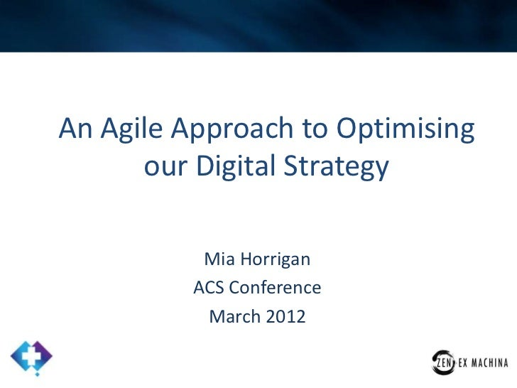 An Agile Approach to Optimising      our Digital Strategy           Mia Horrigan          ACS Conference           March 2...