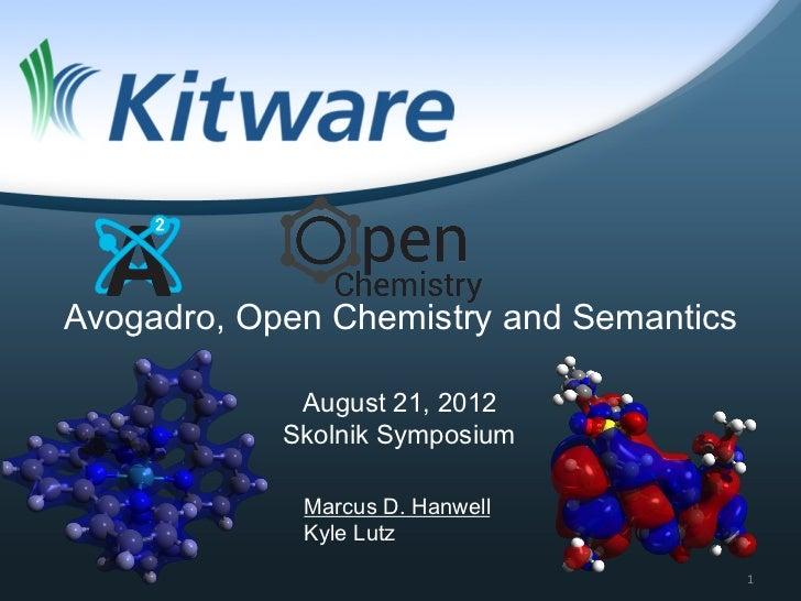 Avogadro, Open Chemistry and Semantics             August 21, 2012            Skolnik Symposium             Marcus D. Hanw...