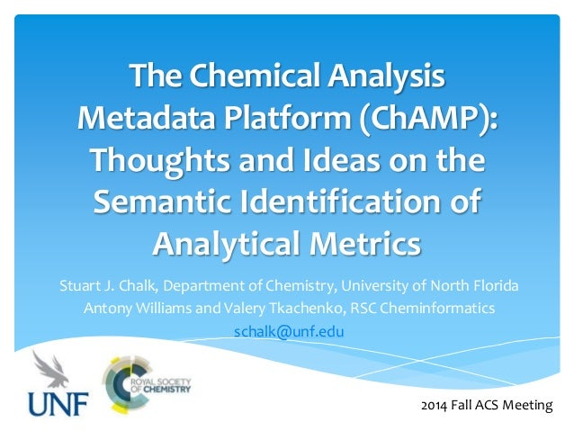 The Chemical Analysis  Metadata Platform (ChAMP):  Thoughts and Ideas on the  Semantic Identification of  Analytical Metri...
