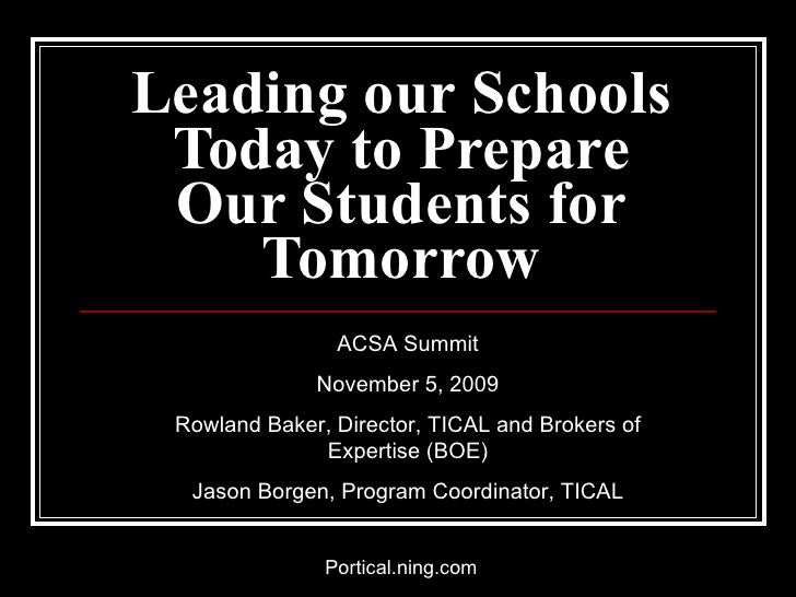 Leading our Schools Today to Prepare Our Students for Tomorrow ACSA Summit November 5, 2009 Rowland Baker, Director, TICAL...