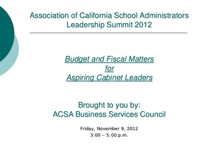 Association of California School Administrators          Leadership Summit 2012          Budget and Fiscal Matters        ...