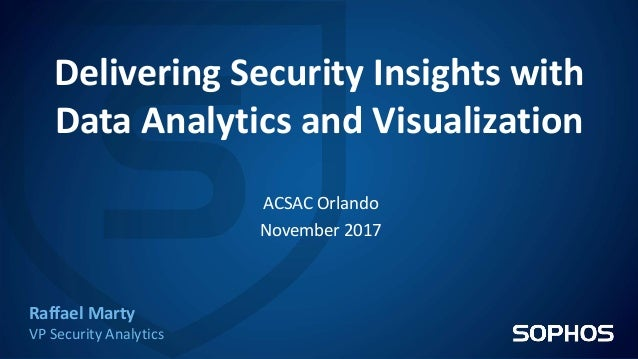Delivering Security Insights with Data Analytics and Visualization Raffael Marty VP Security Analytics ACSAC Orlando Novem...