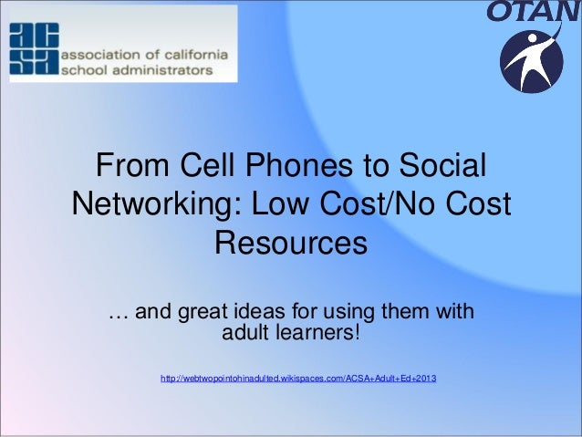 From Cell Phones to Social Networking: Low Cost/No Cost Resources … and great ideas for using them with adult learners! ht...