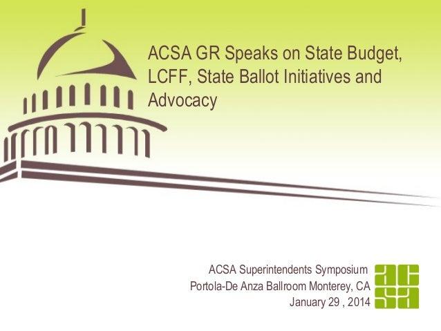 ACSA GR Speaks on State Budget, LCFF, State Ballot Initiatives and Advocacy  ACSA Superintendents Symposium Portola-De Anz...