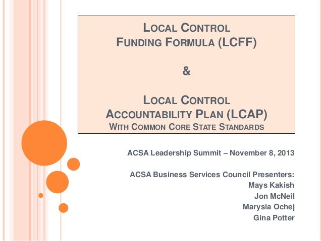LOCAL CONTROL FUNDING FORMULA (LCFF) & LOCAL CONTROL ACCOUNTABILITY PLAN (LCAP) WITH COMMON CORE STATE STANDARDS ACSA Lead...