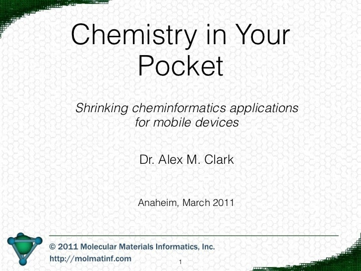 Chemistry in Your    PocketShrinking cheminformatics applications          for mobile devices          Dr. Alex M. Clark  ...