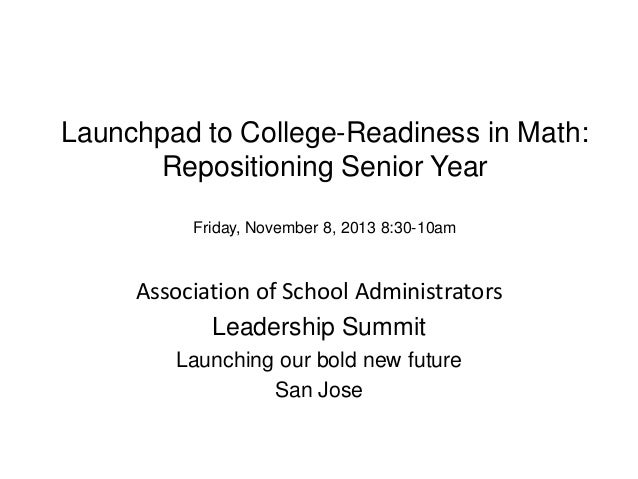 Launchpad to College-Readiness in Math: Repositioning Senior Year Friday, November 8, 2013 8:30-10am  Association of Schoo...