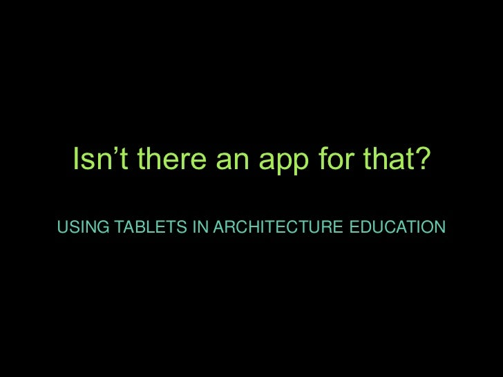 Isn't there an app for that?USING TABLETS IN ARCHITECTURE EDUCATION